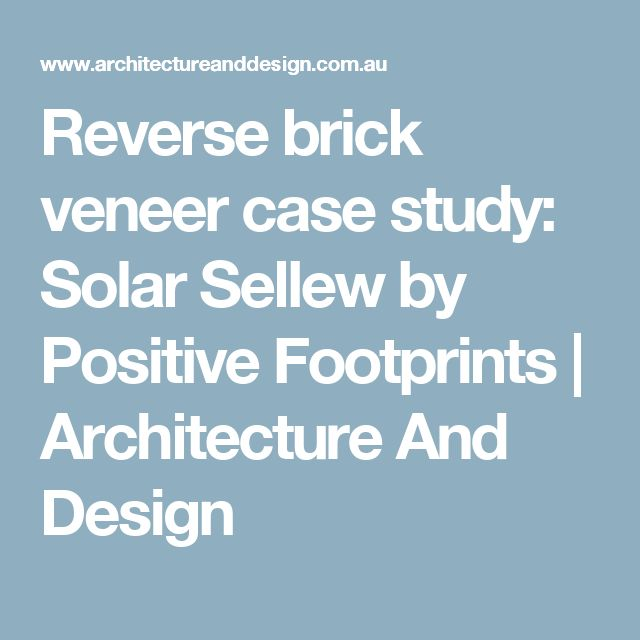 Reverse brick veneer case study: Solar Sellew by Positive Footprints   Architecture And Design