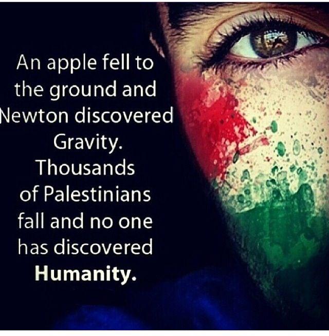 """سیبی بر زمین افتاد، نیوتن جاذبه را کشف کرد. هزاران فلسطینی بر زمین افتادند، و کسی """"انســانیــت"""" را کشف نکـــرد!"""