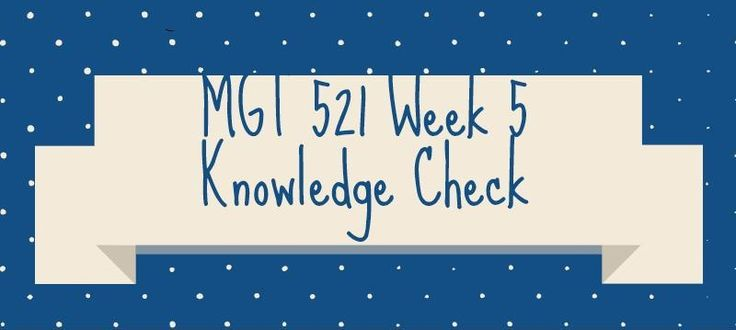 MGT 521 Week 5 Knowledge Check1. The control process assumes that ________. 2. An example of control criteria that can be used in any situation is ________. 3. In reviewing the result of the control process, managers could choose to avoid taking action when ________. 4. Which of the following types