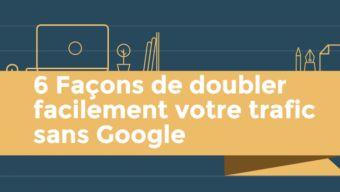 6 Manières d'augmenter simplement votre #trafic autrement qu'avec #Google