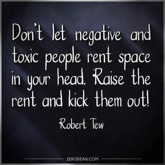 'Don't let negative and toxic people rent space in your head.'