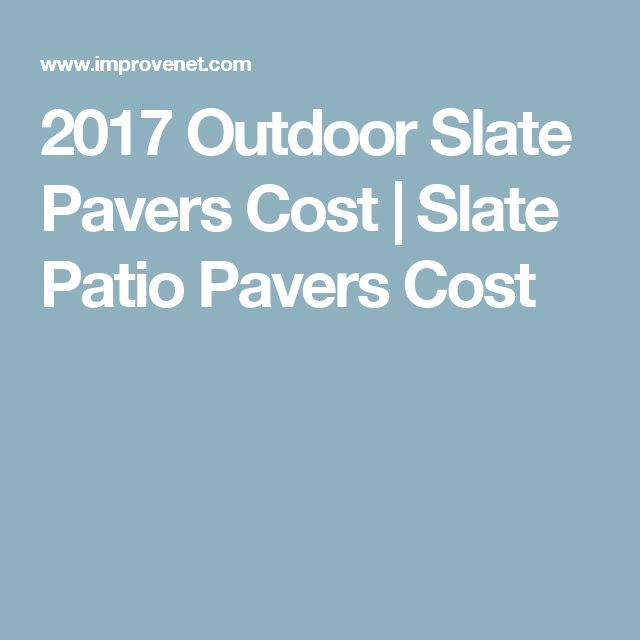 2017 Outdoor Slate Pavers Cost | Slate Patio Pavers Cost