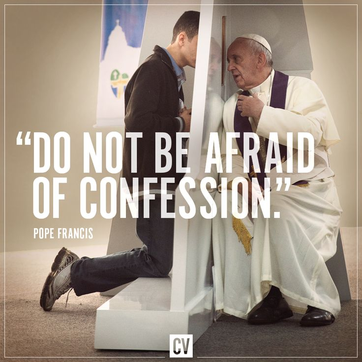 """Everyone say to himself: 'When was the last time I went to confession?' And if ... 1"