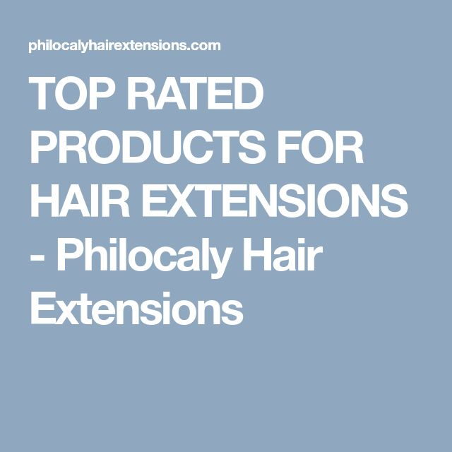 TOP RATED PRODUCTS FOR HAIR EXTENSIONS - Philocaly Hair Extensions
