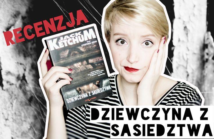 Recenzja | Dziewczyna z sąsiedztwa - Jack Ketchum http://thecarolinasbook.net/recenzja-dziewczyna-z-sasiedztwa-jack-ketchum/