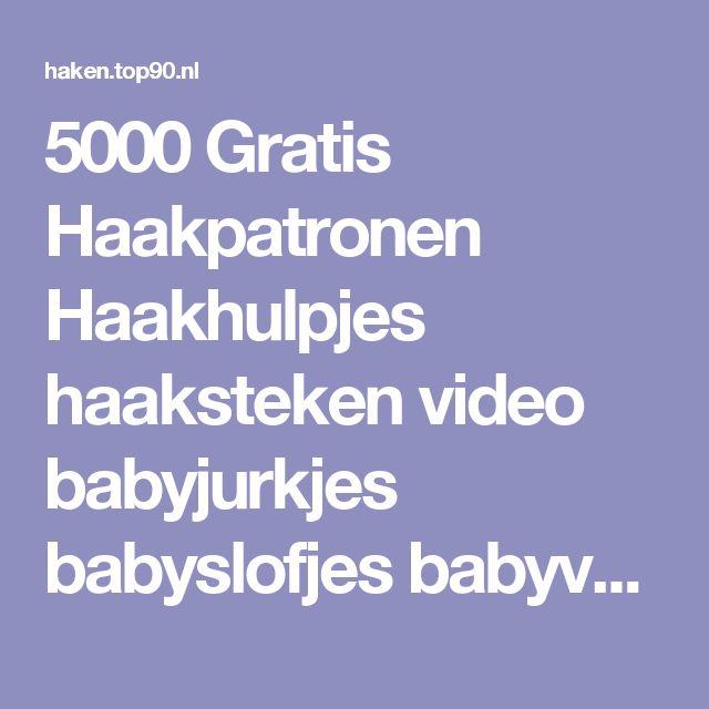 5000 Gratis Haakpatronen Haakhulpjes haaksteken video babyjurkjes babyslofjes babyvestjes babydekens