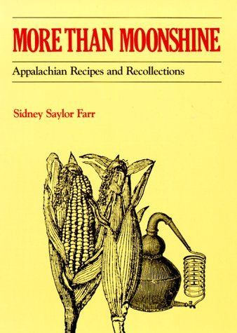 Hands down, one of the best cookbooks ever written about Appalachian cookery. More than Moonshine: Appalachian Recipes and Recollections by Sidney Saylor Farr, http://www.amazon.com/dp/0822953471/ref=cm_sw_r_pi_dp_ATw8qb08D6AT5