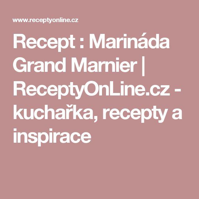 Recept : Marináda Grand Marnier | ReceptyOnLine.cz - kuchařka, recepty a inspirace
