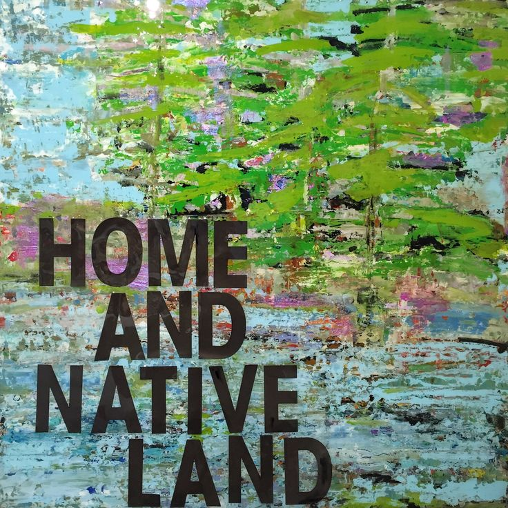 "Home And Native Land 24"" x 24"""