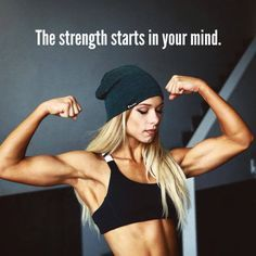 The strength starts in your mind!