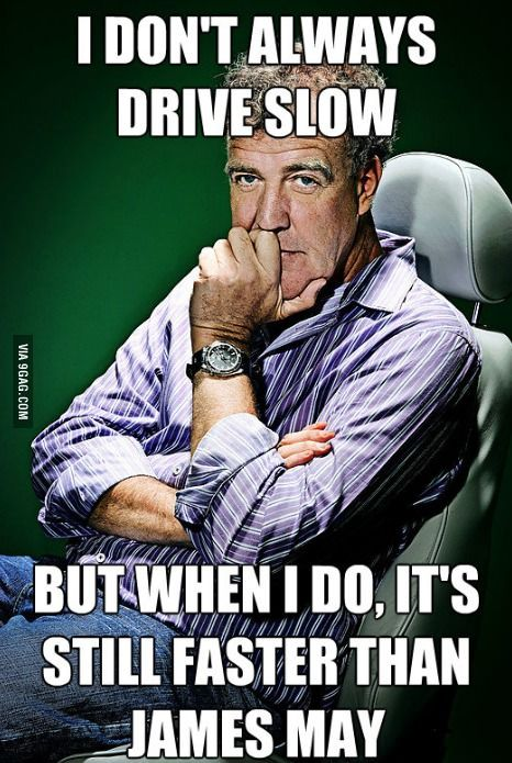 I don't always drive slow but when I do, it's still faster than James May.