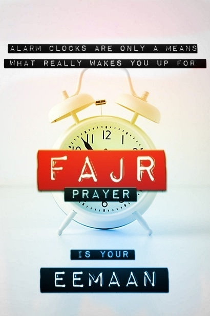Fajr salaah. Don't blame the alarm clock...