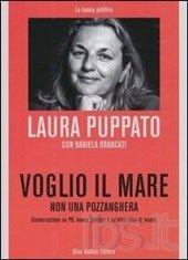 """Laura Puppato, """"Voglio il mare non una pozzanghera. Conversazioni su PD, buona politicca e un'altra idea di mondo"""", Audino, 2013"""
