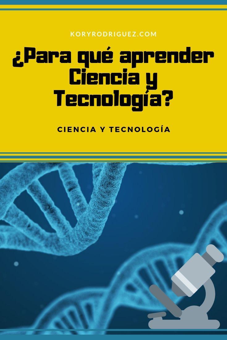 Para Qué Aprender Ciencia Y Tecnología Tecnología Educativa Ciencia Tecnologia