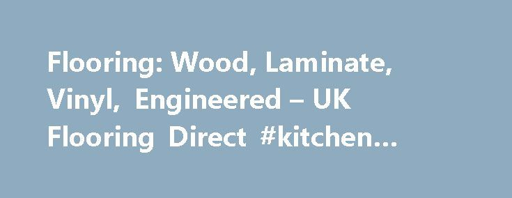 Flooring: Wood, Laminate, Vinyl, Engineered – UK Flooring Direct #kitchen #base #cabinets http://kitchen.nef2.com/flooring-wood-laminate-vinyl-engineered-uk-flooring-direct-kitchen-base-cabinets/  #kitchen floor # [object Object] Welcome to UK Flooring Direct At UK Flooring Direct we're proud to supply a range of real wood and wood effect floors to suit any interior at competitive prices. I founded UK Flooring Direct in 2004, and we became the first company to successfully sell flooring…