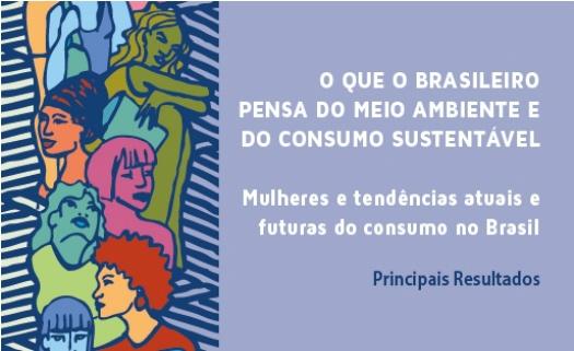 Ministério do Meio Ambiente lança resultados de pesquisa sobre consumo consciente com foco nas mulheres: http://www.ecycle.com.br/component/content/article/35-atitude/991-ministerio-do-meio-ambiente-lanca-pesquisa-sobre-consumo-consciente-com-foco-nas-mulheres.html