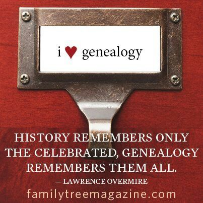 History remembers only the celebrated, genealogy remembers them all.