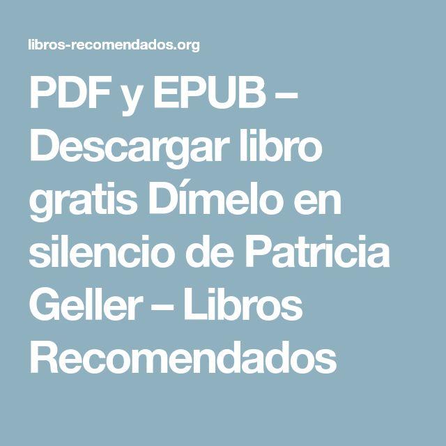 PDF y EPUB – Descargar libro gratis Dímelo en silencio de Patricia Geller – Libros Recomendados
