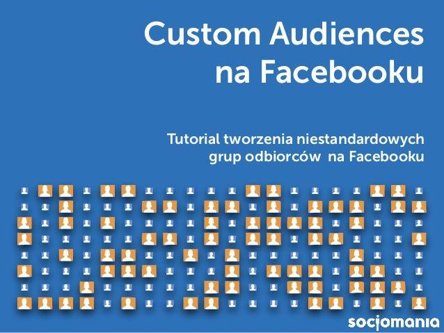 Custom Audiences na Facebooku – Jak stworzyć niestandardową grupę odbiorców – Tutorial