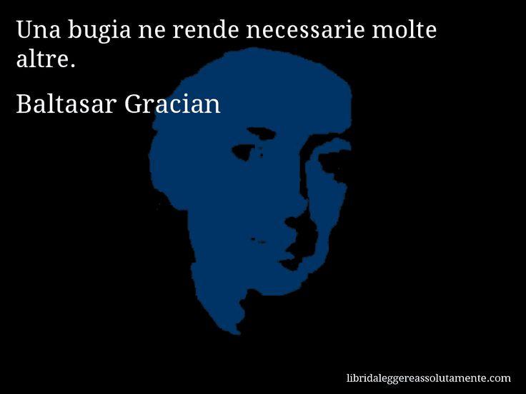 Aforisma di Baltasar Gracian , Una bugia ne rende necessarie molte altre.
