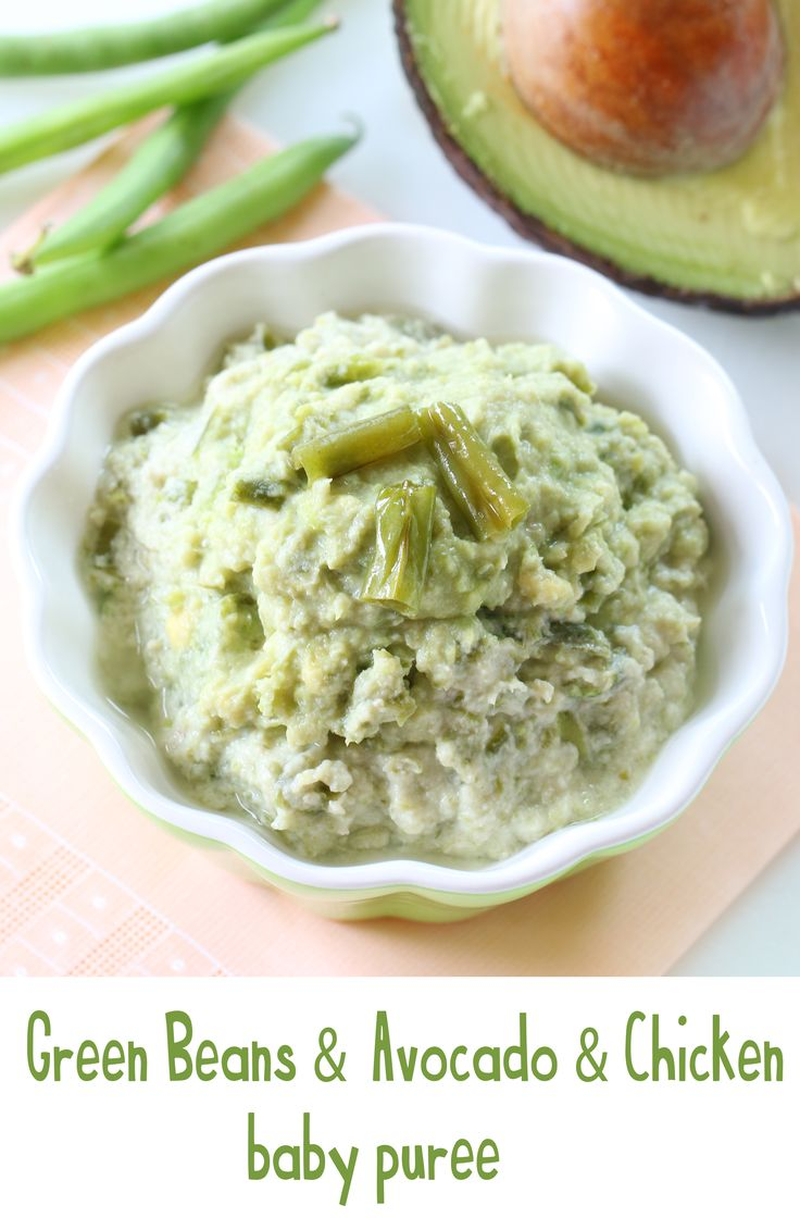 Green beans chicken and avocado baby food recipe Green beans + chicken + avocado: a very healthy trio for your baby starting from 6 months. Easy to digest, with delicate flavors and far away from allergic reactions issues. Green beans and avocado are in season, another good reason to try this recipe.