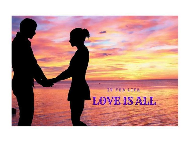 IN THE LIFE LOVE IS ALL...