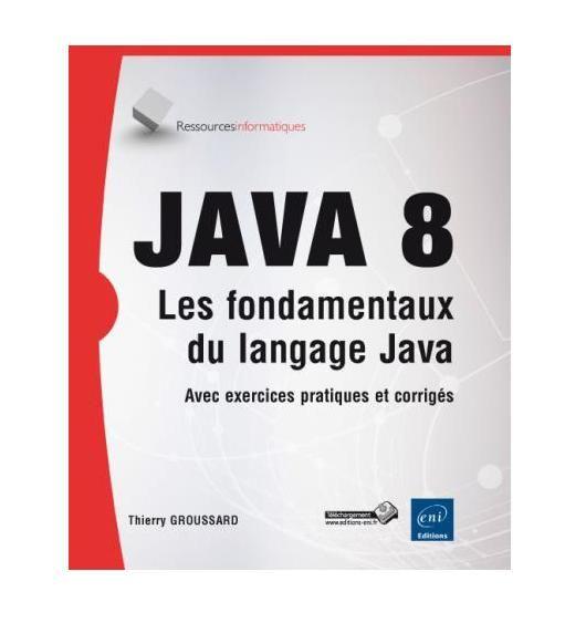 Java 8 - Apprendre les fondamentaux du langage Java, avec exercices et corrigés pour informaticien débutant et chevronné ! Livre à €29.90 !