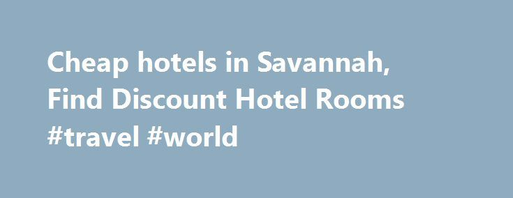 Cheap hotels in Savannah, Find Discount Hotel Rooms #travel #world http://travel.remmont.com/cheap-hotels-in-savannah-find-discount-hotel-rooms-travel-world/  #hotels cheap # Cheap Savannah Hotels HotelsCheap.org is a leading discount travel website that specializes in finding cheap hotels in Savannah. HotelsCheap.org offers 117 budget hotels in the Savannah area, many of which are on sale, or offer last minute deals to consumers throughout the week. In addition to discount rooms rates…