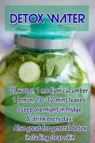Detox water  Estela try this. Its easy and taste pretty darn good