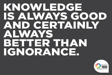 Knowledge is always good and certainly always better than ignorance.