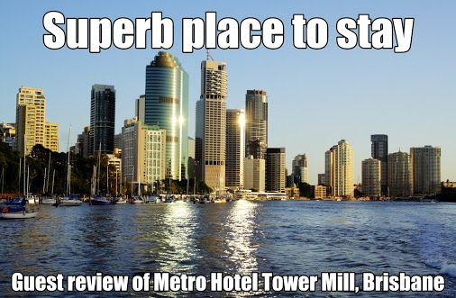 Superb place to stay - Guest review of Metro Hotel Tower Mill, Brisbane  Thanks to David ; Booking.com - June 30, 2016 …  -  Metro Hotel Tower Mill - Google+