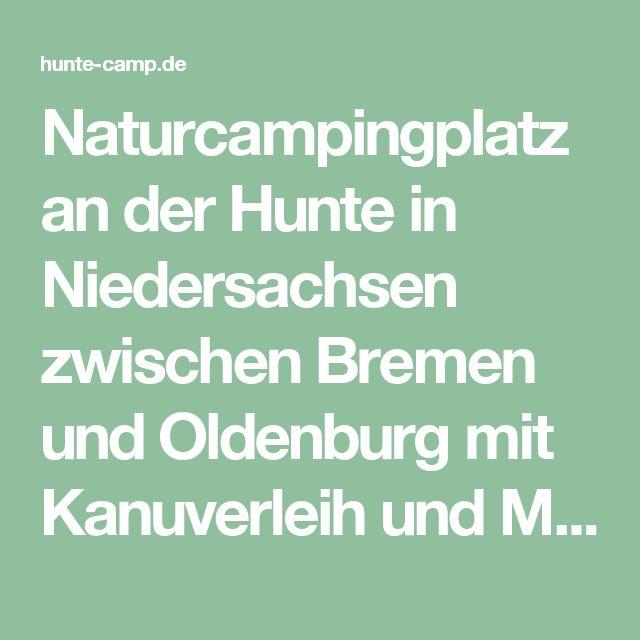 Naturcampingplatz an der Hunte in Niedersachsen zwischen Bremen und Oldenburg mit Kanuverleih und Mietunterkünften.