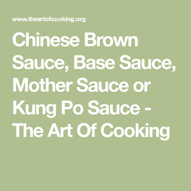 Chinese Brown Sauce, Base Sauce, Mother Sauce or Kung Po Sauce - The Art Of Cooking