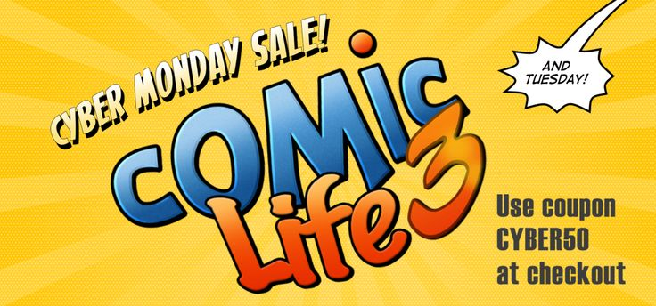http://plasq.com/2014/12/cyber-monday-and-tuesday-sale/   SAVE BIG ON COMIC LIFE 3 Did you read that right? Heck yeah, you read that right! All versions of Comic Life 3 are up to 50% off MONDAY and TUESDAY ONLY!