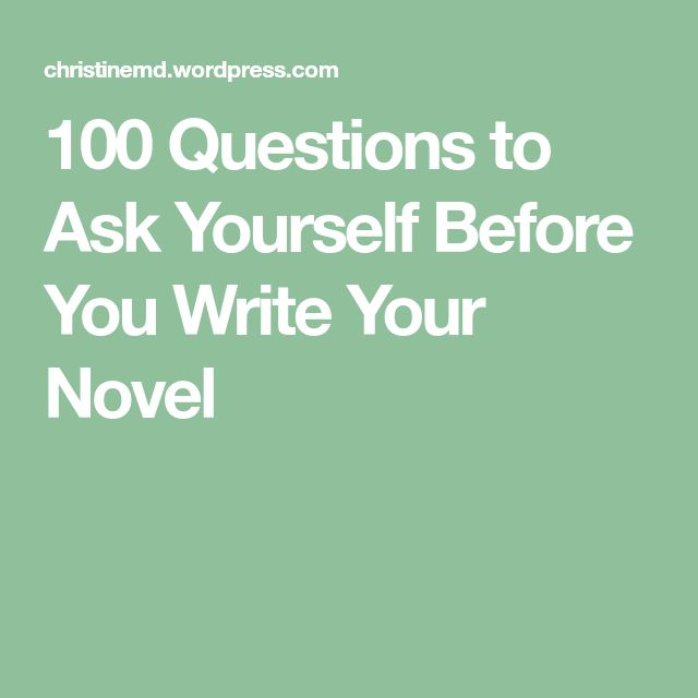 100 Questions to Ask Yourself Before You Write Your Novel