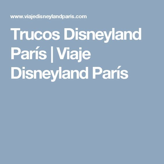 Trucos Disneyland París | Viaje Disneyland París