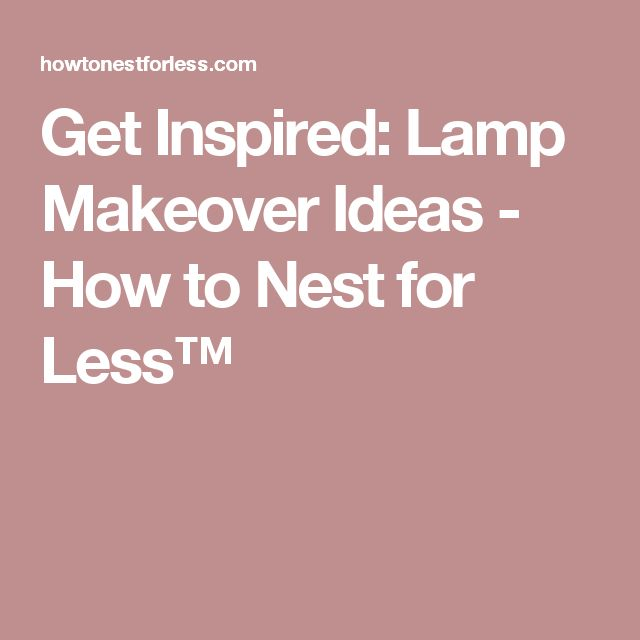 Get Inspired: Lamp Makeover Ideas - How to Nest for Less™