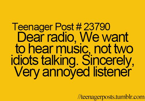 yes!! and we don't want to hear ten minutes of commercials either! it always goes: ten minutes of commercials, five minutes of two or three speds talking back and forth, then ONE SONG. ugh!!! this is why I bring my iPod everywhere so I can just plug in my earbuds and listen to my own music, commercial and idiot radio people free :)
