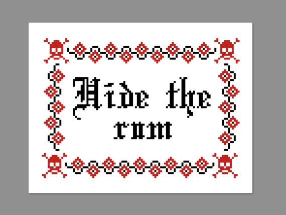 Hey, I found this really awesome Etsy listing at https://www.etsy.com/listing/181587473/pirates-hide-the-rum-quote-cross-stitch