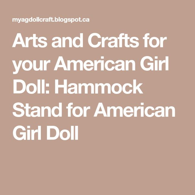 Arts And Crafts For Your American Girl Doll Hammock Stand