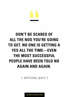 Don't be scared of all the nod you're going to get. Even the most successful people have been told no at some point. Motivation quote by Whitney Port