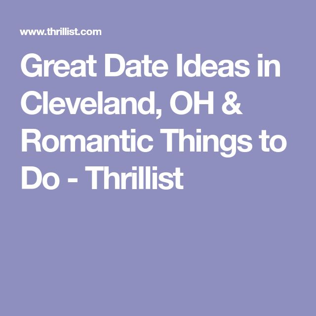 Great Date Ideas in Cleveland, OH & Romantic Things to Do - Thrillist