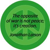 Opposite of War Not Peace It's Creation--PEACE QUOTE BUTTON