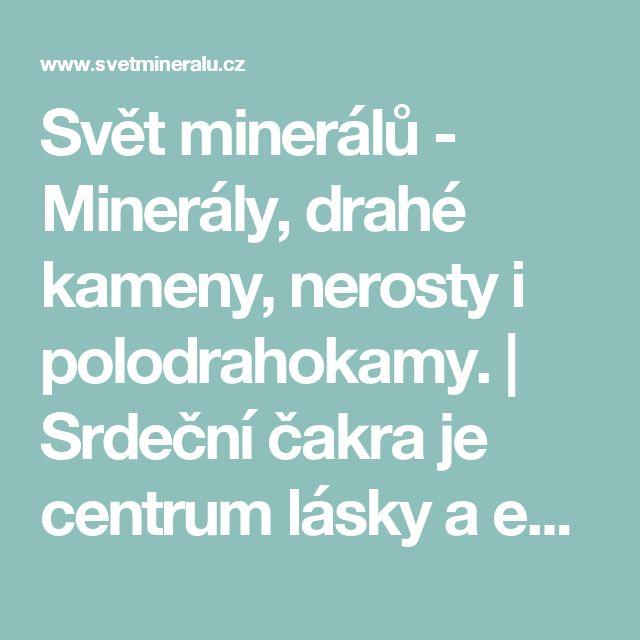 Svět minerálů - Minerály, drahé kameny, nerosty i polodrahokamy. | Srdeční čakra je centrum lásky a emocí. Máte jí otevřenou?