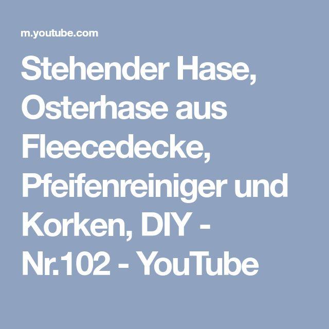Stehender Hase, Osterhase aus Fleecedecke, Pfeifenreiniger und Korken, DIY - Nr.102 - YouTube