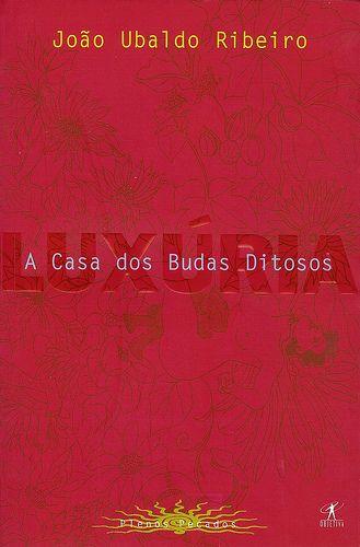 A Casa dos Budas Ditosos - João Ubaldo Ribeiro || Coleção Plenos Pecados - Luxúria
