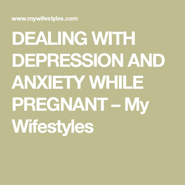 DEALING WITH DEPRESSION AND ANXIETY WHILE PREGNANT – My Wifestyles