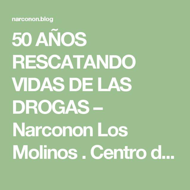 50 AÑOS RESCATANDO VIDAS DE LAS DROGAS – Narconon Los Molinos . Centro de desintoxicación de Drogas y alcohol . Llama al  Tf: 91 855 3515. Salva una vida