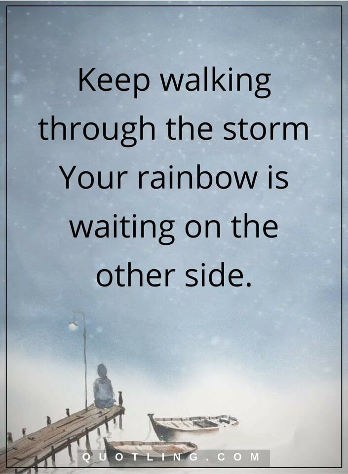 inspirational quotes Keep walking through the storm … Your rainbow is waiting on the other side.