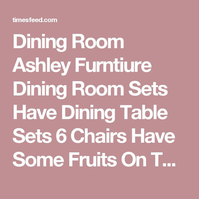 Dining Room Ashley Furntiure Dining Room Sets Have Dining Table Sets 6 Chairs Have Some Fruits On The Table Top Above Laminate Wood Floor Tips in Searching for Discount Dining Room Sets Buffet. Dining Room Set Corner. Broyhill.  ~ Home Designing Tips